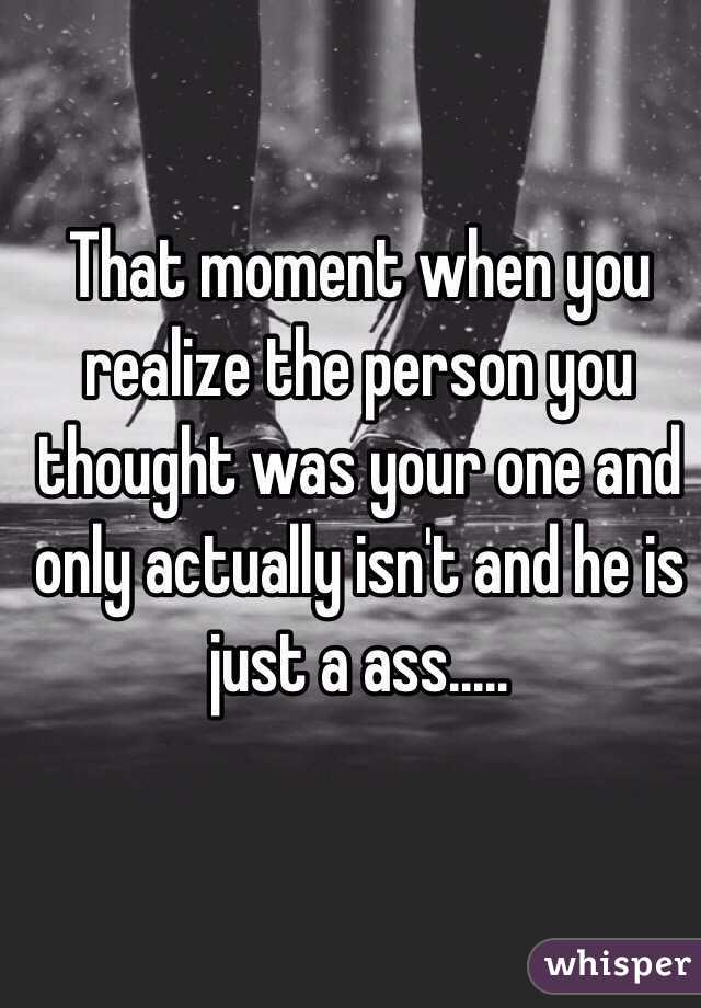 0cf1a1d8bd1f80 That moment when you realize the person you thought was your one and only  actually ...
