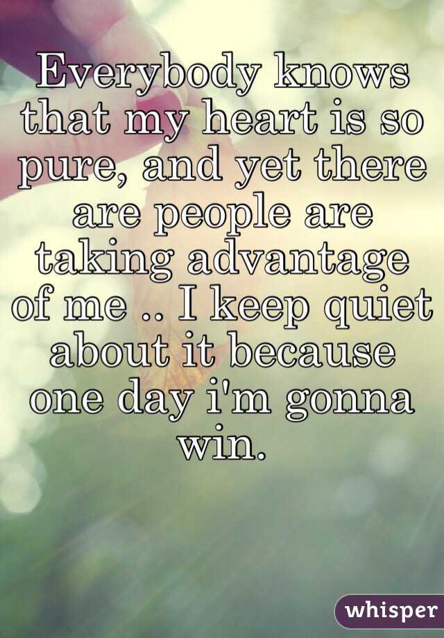 Everybody knows that my heart is so pure, and yet there are people ...