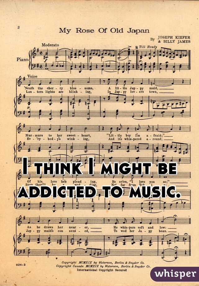 I think I might be addicted to music.