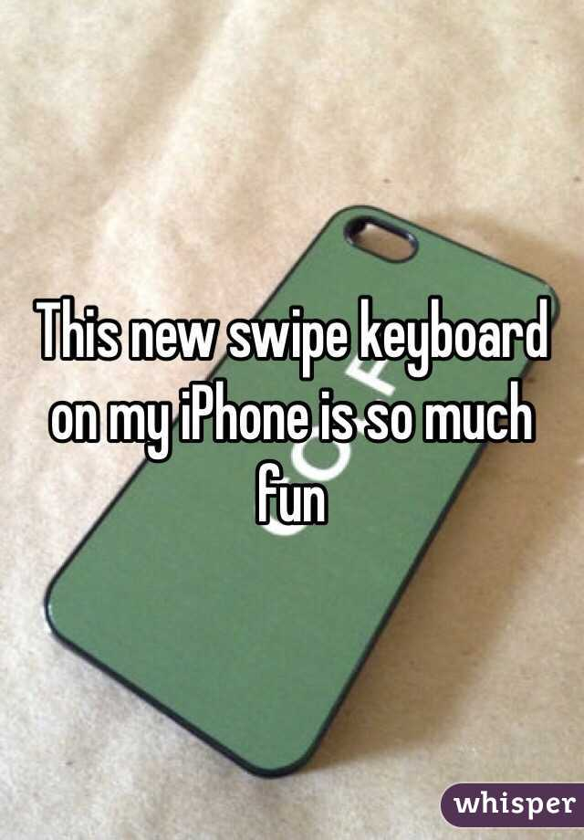 This new swipe keyboard on my iPhone is so much fun