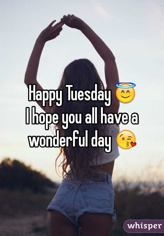 Happy Tuesday 😇 I hope you all have a wonderful day 😘