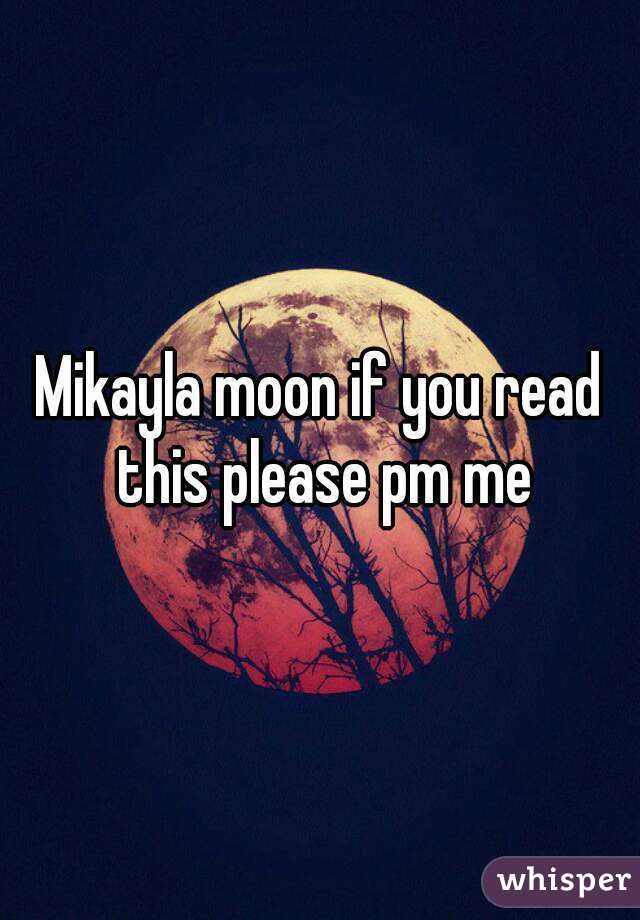 Mikayla moon if you read this please pm me