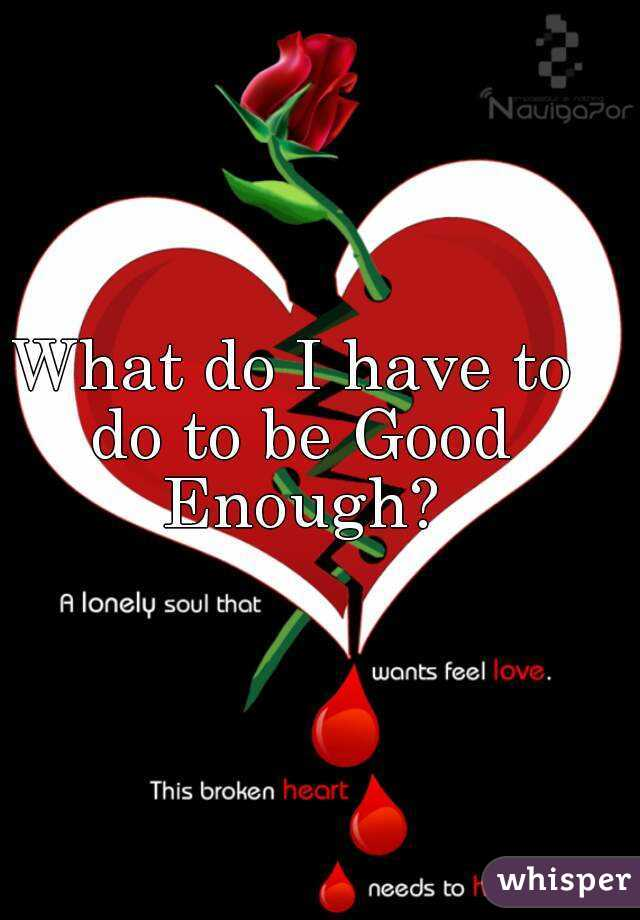 What do I have to do to be Good Enough?