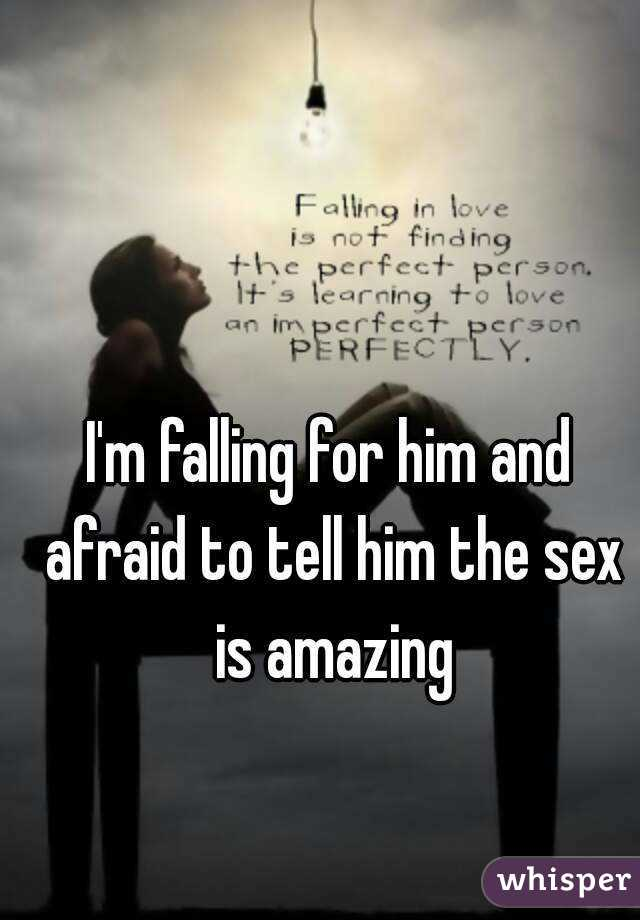 I'm falling for him and afraid to tell him the sex is amazing