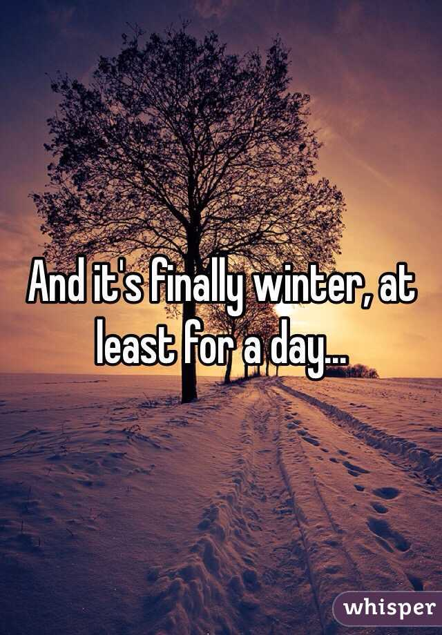 And it's finally winter, at least for a day...