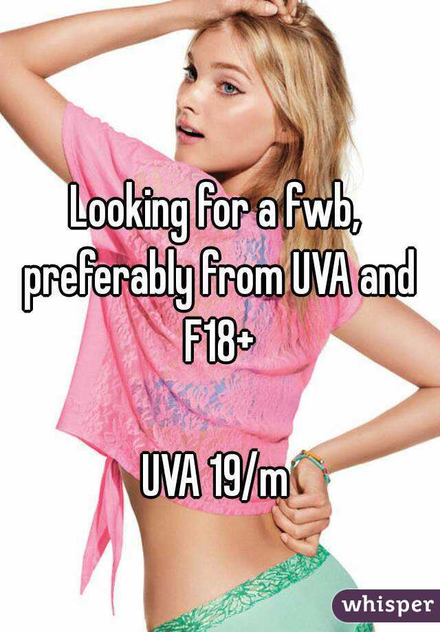 Looking for a fwb, preferably from UVA and F18+  UVA 19/m
