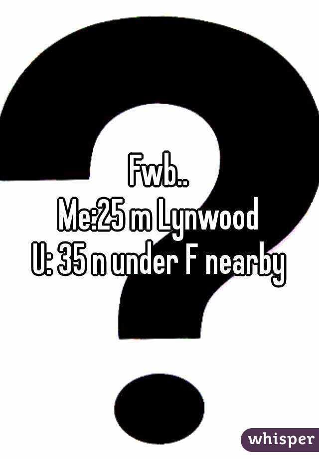 Fwb.. Me:25 m Lynwood U: 35 n under F nearby