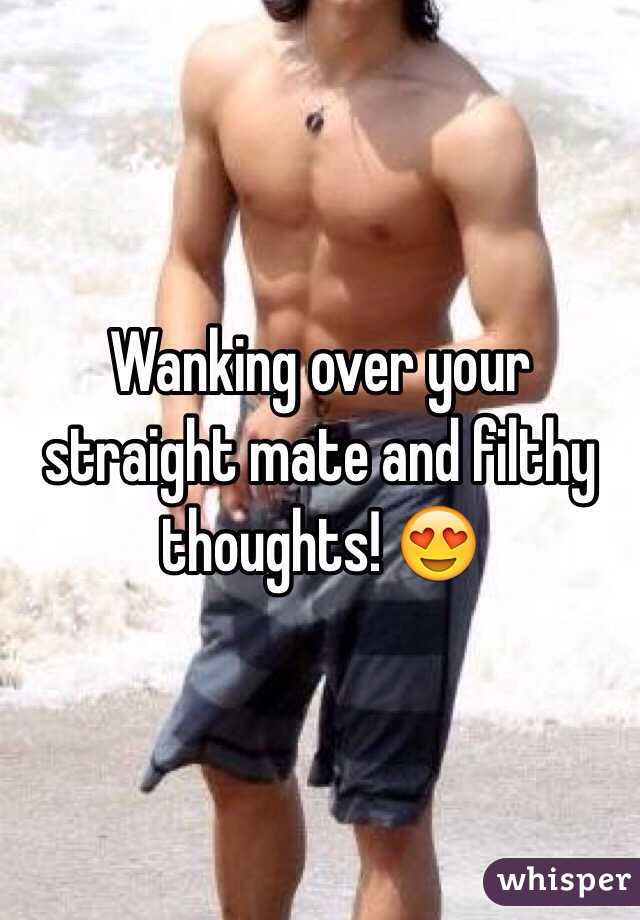 Wanking over your straight mate and filthy thoughts! 😍