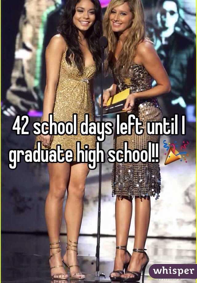 42 school days left until I graduate high school!! 🎉