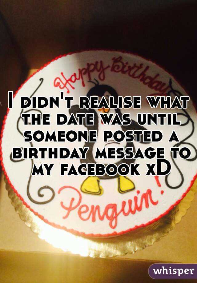 I didn't realise what the date was until someone posted a birthday message to my facebook xD