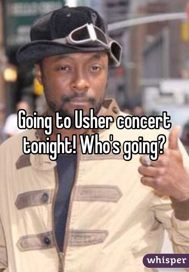 Going to Usher concert tonight! Who's going?