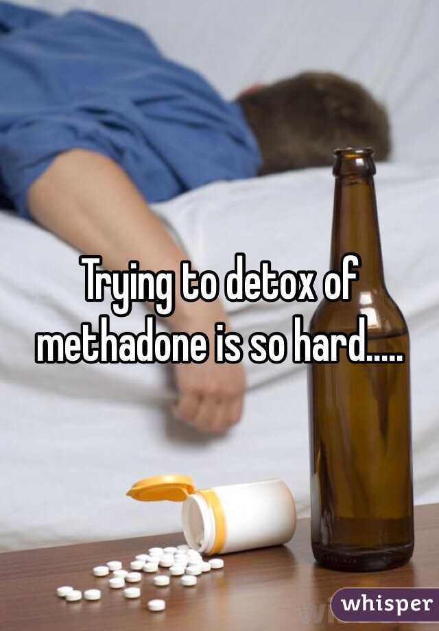 Trying to detox of methadone is so hard.....
