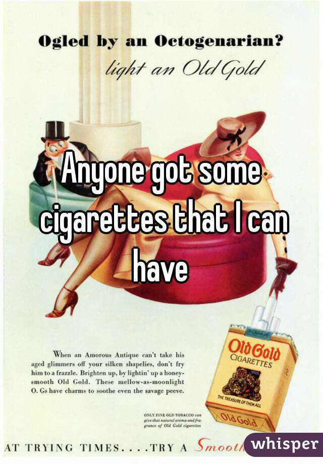 Anyone got some cigarettes that I can have