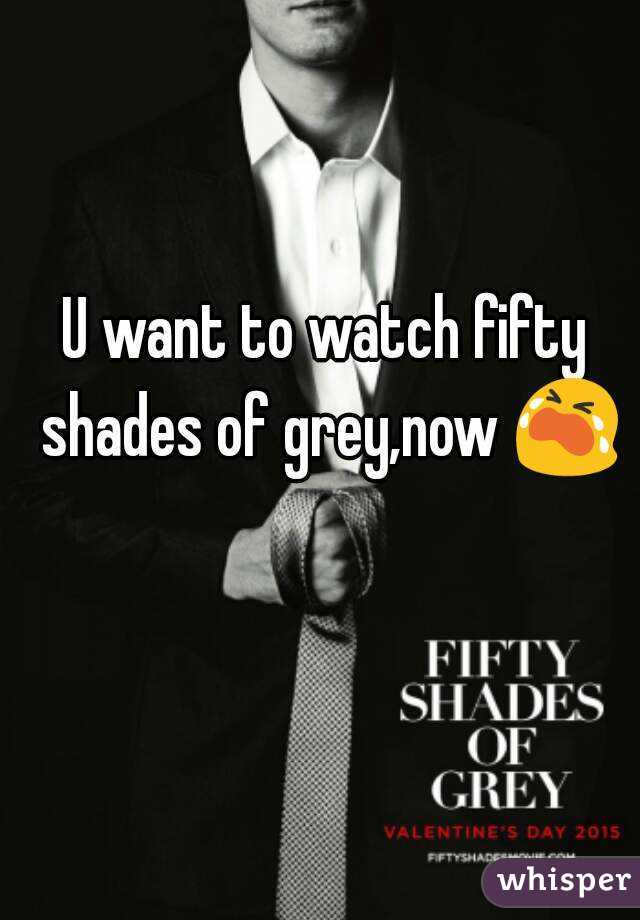U want to watch fifty shades of grey,now 😭