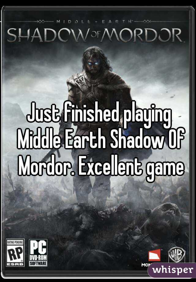 Just finished playing Middle Earth Shadow Of Mordor. Excellent game