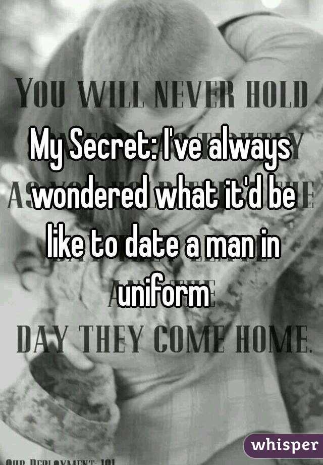 My Secret: I've always wondered what it'd be like to date a man in uniform