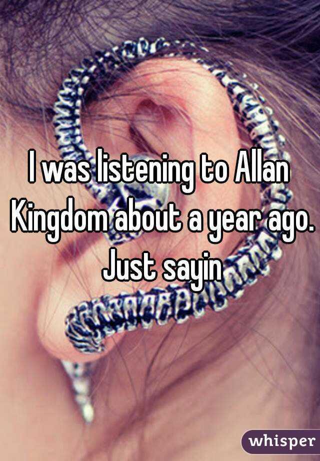 I was listening to Allan Kingdom about a year ago. Just sayin