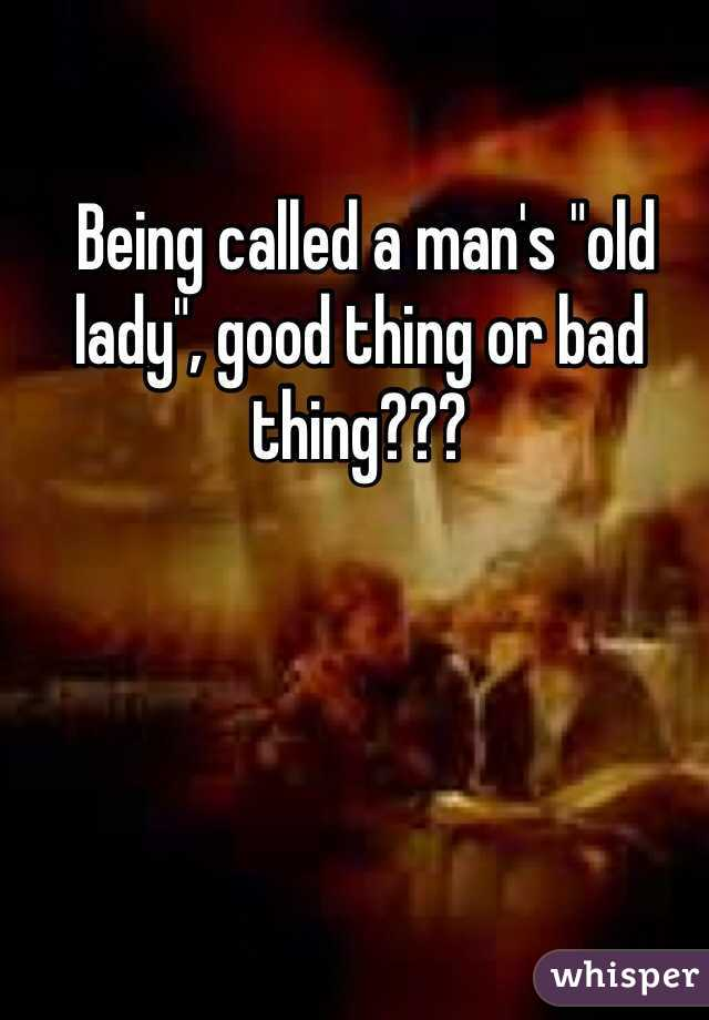"""Being called a man's """"old lady"""", good thing or bad thing???"""