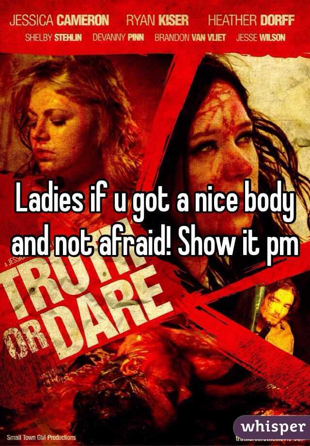 Ladies if u got a nice body and not afraid! Show it pm