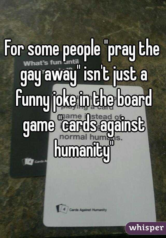 """For some people """"pray the gay away"""" isn't just a funny joke in the board game """"cards against humanity"""""""
