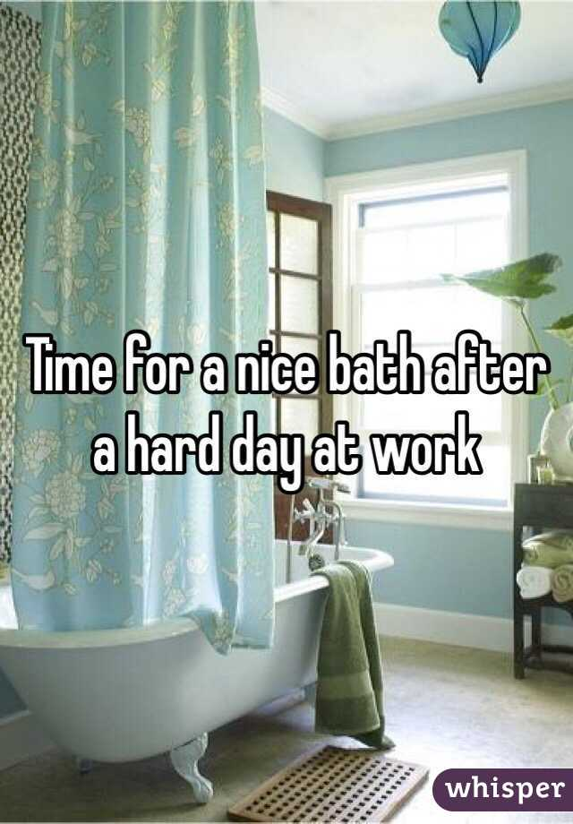 Time for a nice bath after a hard day at work