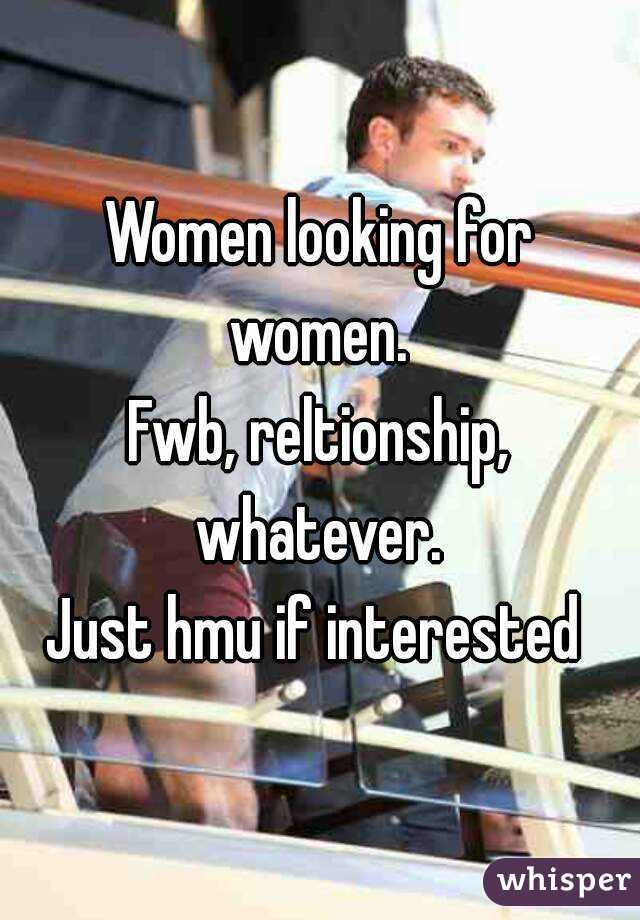 Women looking for women.  Fwb, reltionship, whatever.  Just hmu if interested