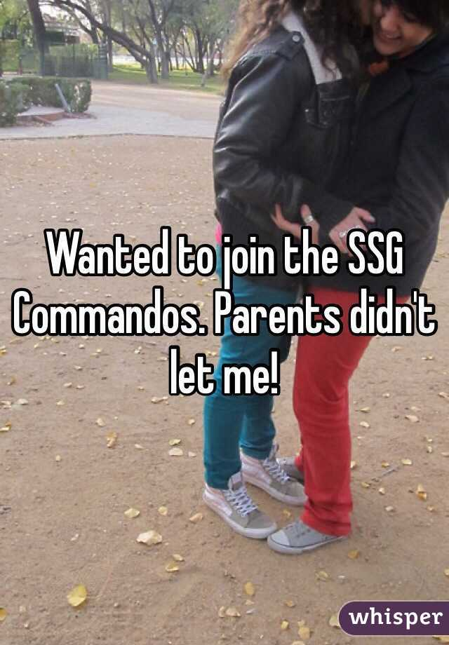 Wanted to join the SSG Commandos. Parents didn't let me!
