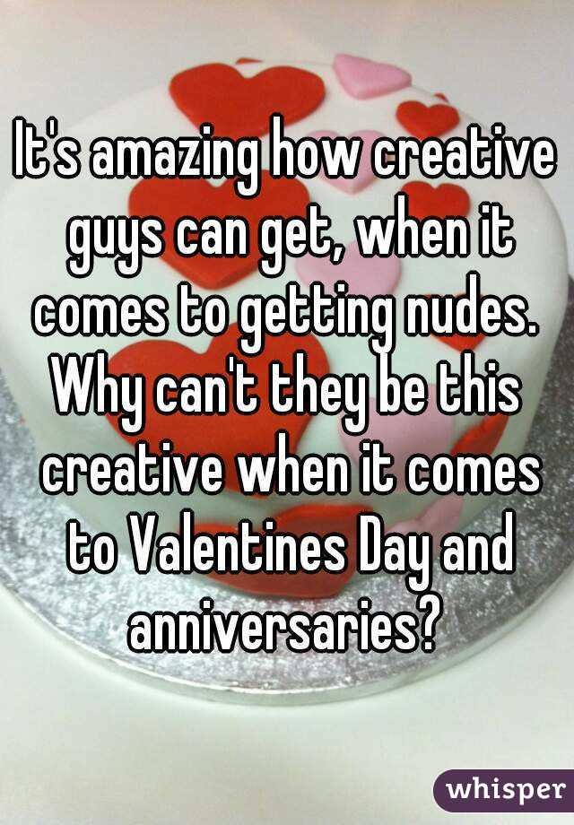 It's amazing how creative guys can get, when it comes to getting nudes.  Why can't they be this creative when it comes to Valentines Day and anniversaries?