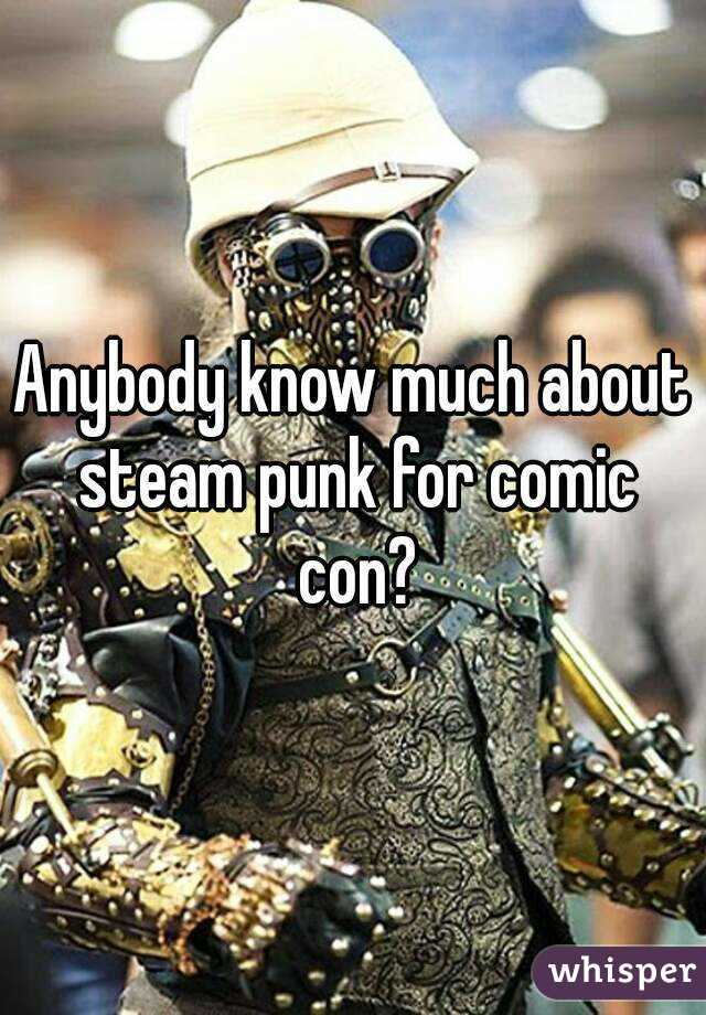 Anybody know much about steam punk for comic con?