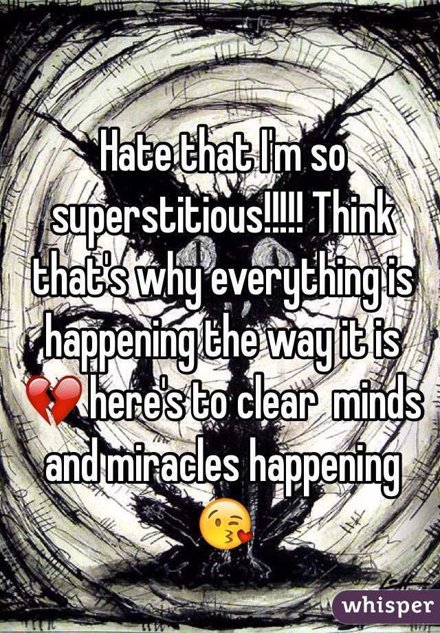 Hate that I'm so superstitious!!!!! Think that's why everything is happening the way it is 💔 here's to clear  minds and miracles happening 😘