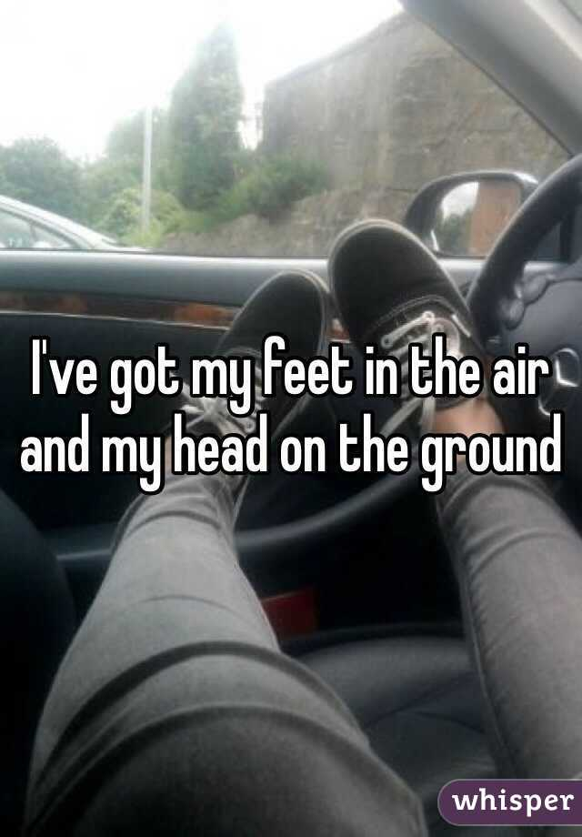 I've got my feet in the air and my head on the ground