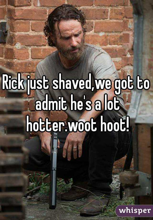 Rick just shaved,we got to admit he's a lot hotter.woot hoot!