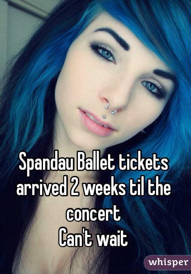 Spandau Ballet tickets arrived 2 weeks til the concert  Can't wait