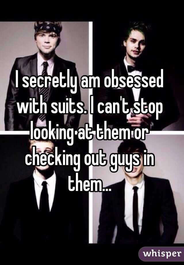 I secretly am obsessed with suits. I can't stop looking at them or checking out guys in them...