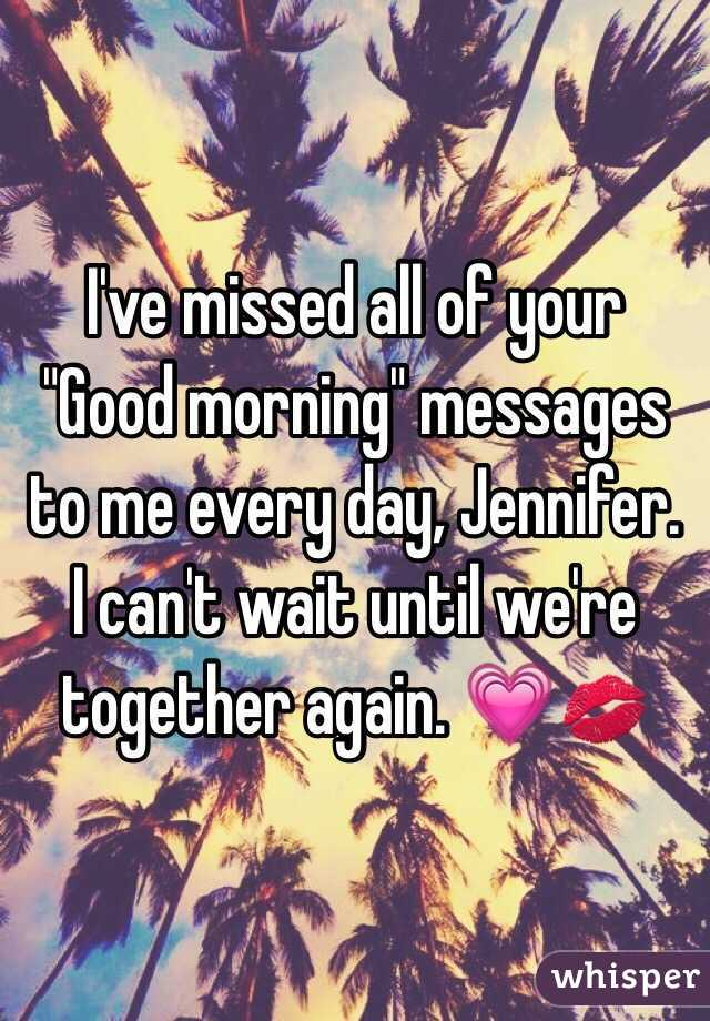 """I've missed all of your """"Good morning"""" messages to me every day, Jennifer. I can't wait until we're together again. 💗💋"""