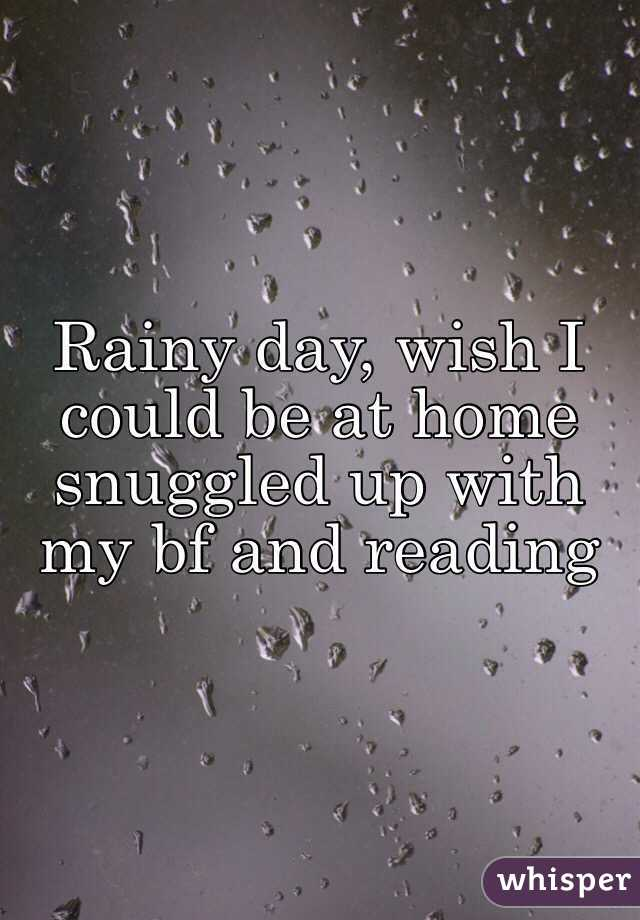 Rainy day, wish I could be at home snuggled up with my bf and reading