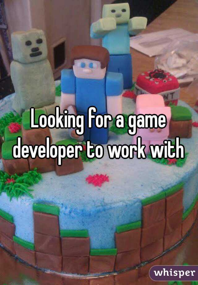 Looking for a game developer to work with