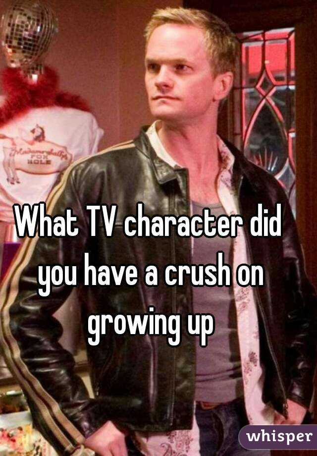 What TV character did you have a crush on growing up