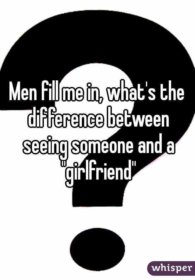 "Men fill me in, what's the difference between seeing someone and a ""girlfriend"""
