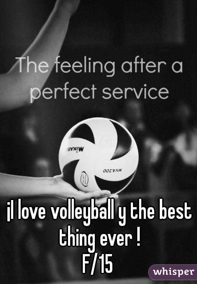 ¡I love volleyball y the best thing ever ! F/15
