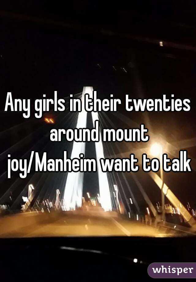 Any girls in their twenties around mount joy/Manheim want to talk