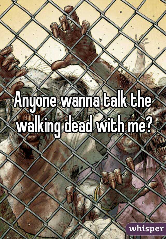 Anyone wanna talk the walking dead with me?