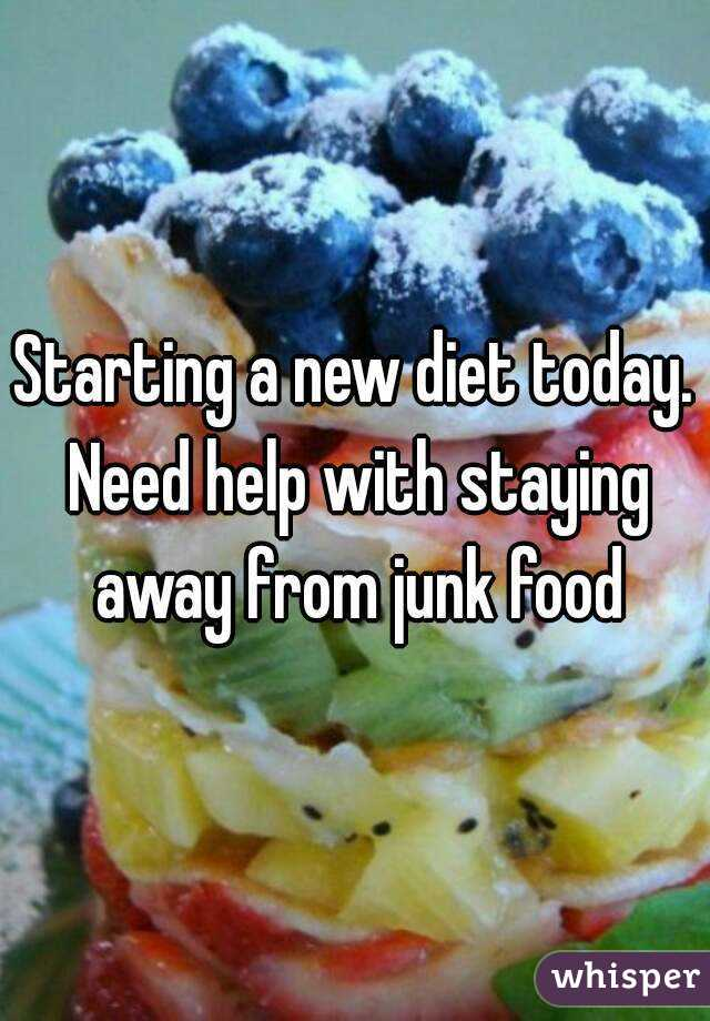 Starting a new diet today. Need help with staying away from junk food