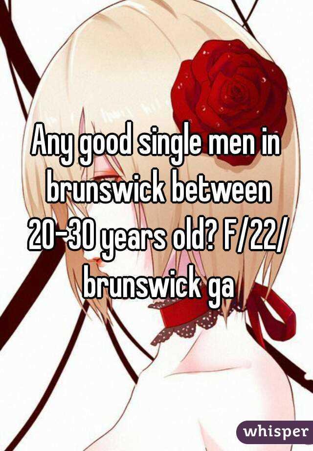 Any good single men in brunswick between 20-30 years old? F/22/ brunswick ga