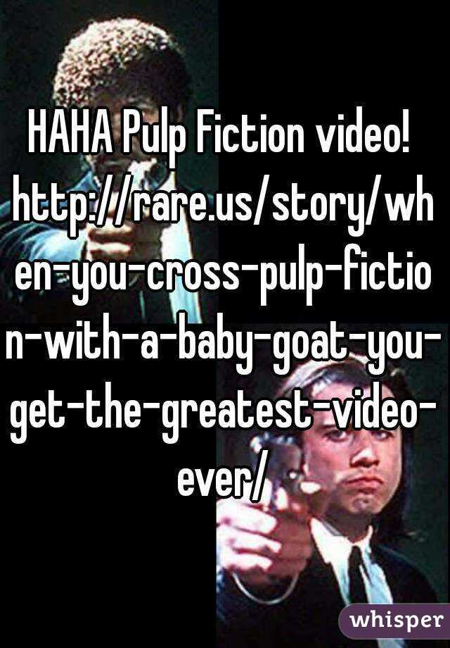 HAHA Pulp Fiction video!  http://rare.us/story/when-you-cross-pulp-fiction-with-a-baby-goat-you-get-the-greatest-video-ever/