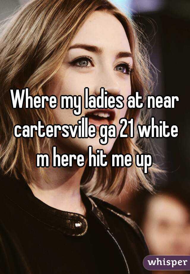 Where my ladies at near cartersville ga 21 white m here hit me up