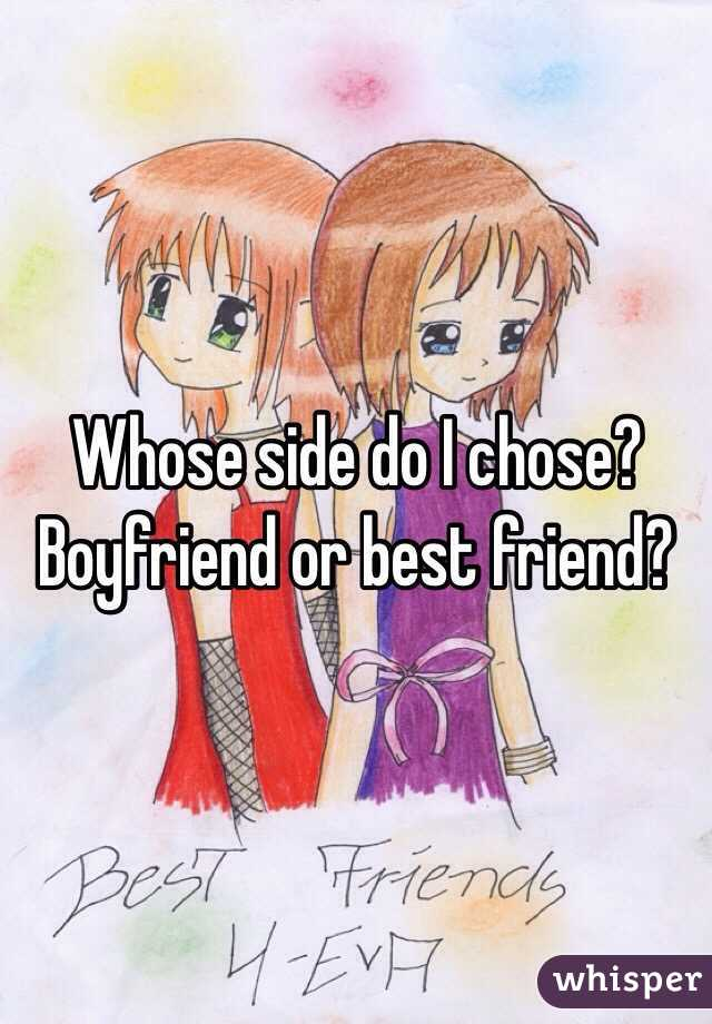 Whose side do I chose? Boyfriend or best friend?