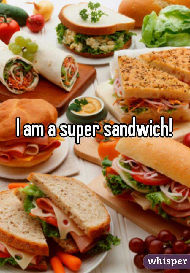 I Am A Super Sandwich