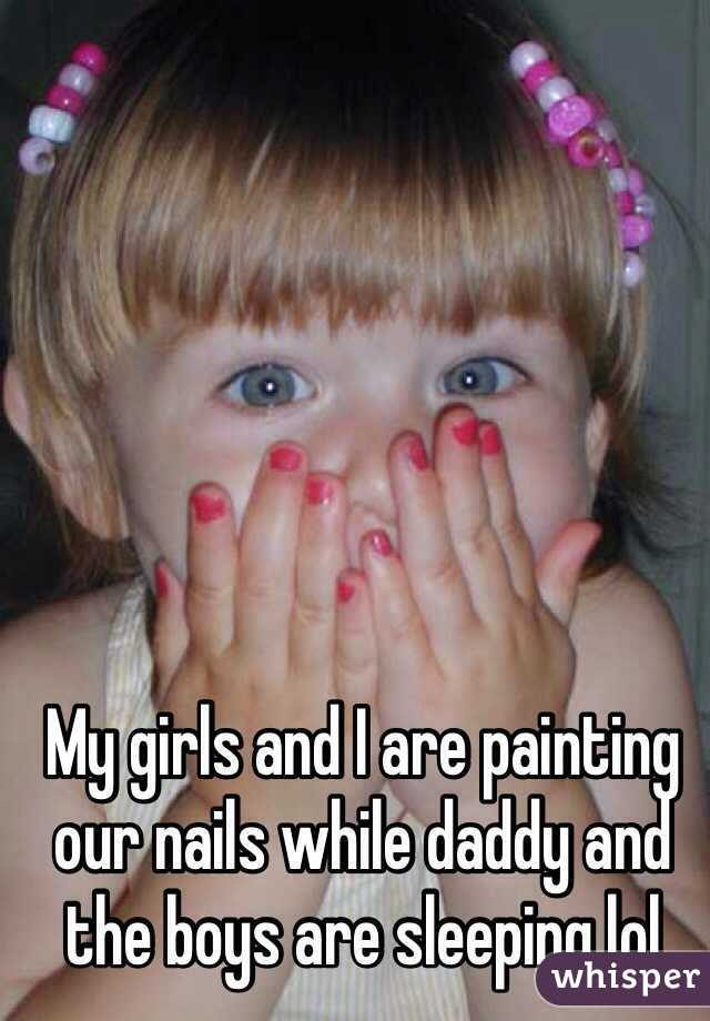 My girls and I are painting our nails while daddy and the boys are sleeping lol