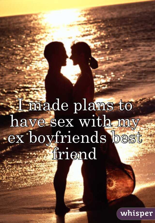 I made plans to have sex with my ex boyfriends best friend